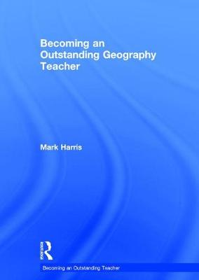 Becoming an Outstanding Geography Teacher - Becoming an Outstanding Teacher (Hardback)