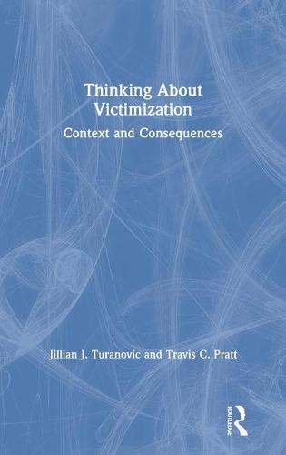 Thinking About Victimization: Context and Consequences (Hardback)
