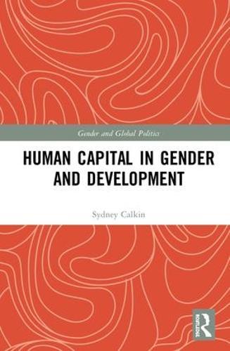 Human Capital in Gender and Development - Routledge Studies in Gender and Global Politics (Hardback)