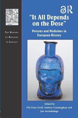 It All Depends on the Dose: Poisons and Medicines in European History - The History of Medicine in Context (Hardback)