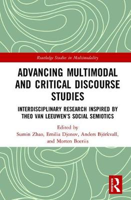 Advancing Multimodal and Critical Discourse Studies: Interdisciplinary Research Inspired by Theo Van Leeuwen's Social Semiotics - Routledge Studies in Multimodality (Hardback)