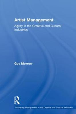 Artist Management: Agility in the Creative and Cultural Industries - Mastering Management in the Creative and Cultural Industries (Hardback)