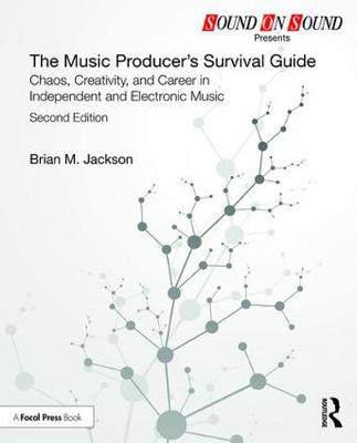 The Music Producer's Survival Guide: Chaos, Creativity, and Career in Independent and Electronic Music - Sound On Sound Presents... (Paperback)
