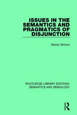 Issues in the Semantics and Pragmatics of Disjunction - Routledge Library Editions: Semantics and Semiology 13 (Hardback)