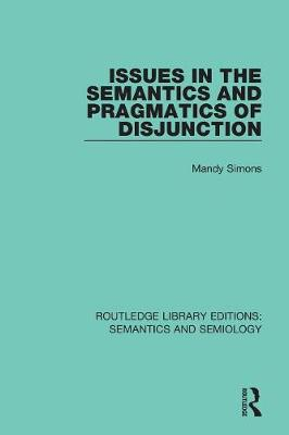 Issues in the Semantics and Pragmatics of Disjunction - Routledge Library Editions: Semantics and Semiology (Paperback)