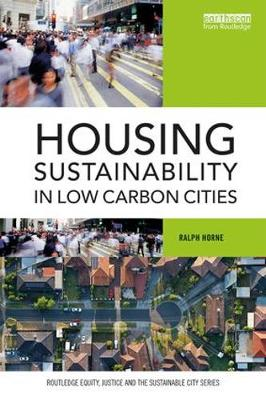 Housing Sustainability in Low Carbon Cities - Routledge Equity, Justice and the Sustainable City series (Paperback)