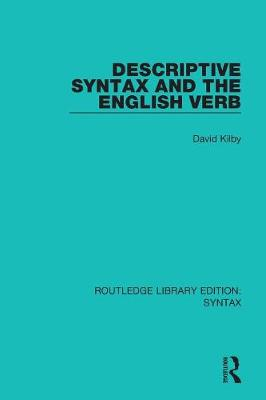 Descriptive Syntax and the English Verb - Routledge Library Editions: Syntax (Paperback)