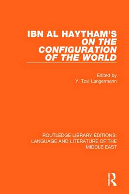 Ibn al-Haytham's On the Configuration of the World - Routledge Library Editions: Language & Literature of the Middle East (Paperback)