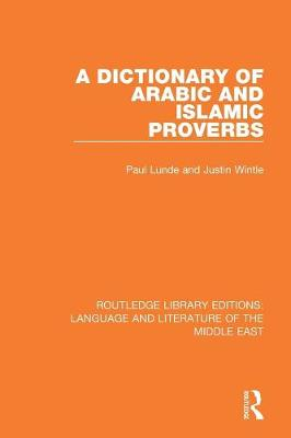 A Dictionary of Arabic and Islamic Proverbs - Routledge Library Editions: Language & Literature of the Middle East (Paperback)