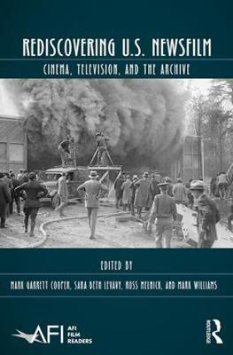 Rediscovering U.S. Newsfilm: Cinema, Television, and the Archive - AFI Film Readers (Hardback)