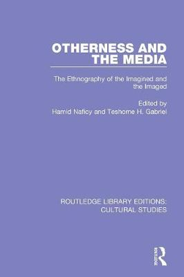 Otherness and the Media: The Ethnography of the Imagined and the Imaged - Routledge Library Editions: Cultural Studies (Paperback)