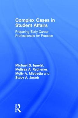Complex Cases in Student Affairs: Preparing Early Career Professionals for Practice (Hardback)