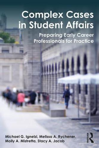 Complex Cases in Student Affairs: Preparing Early Career Professionals for Practice (Paperback)