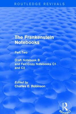 The Frankenstein Notebooks: Part Two Draft Notebook B and Fair-Copy Notebooks C1 and C2 - Routledge Revivals: The Frankenstein Notebooks 2 (Hardback)
