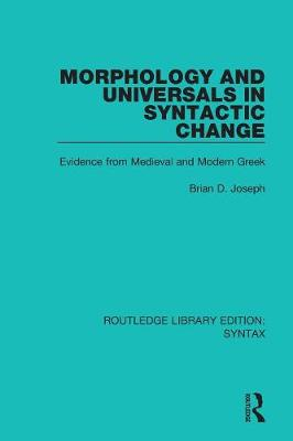Morphology and Universals in Syntactic Change: Evidence from Medieval and Modern Greek - Routledge Library Editions: Syntax (Paperback)