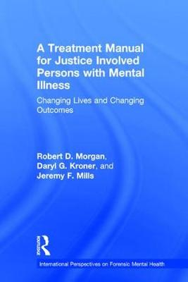 A Treatment Manual for Justice Involved Persons with Mental Illness: Changing Lives and Changing Outcomes - International Perspectives on Forensic Mental Health (Hardback)