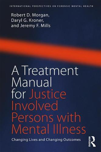 A Treatment Manual for Justice Involved Persons with Mental Illness: Changing Lives and Changing Outcomes - International Perspectives on Forensic Mental Health (Paperback)