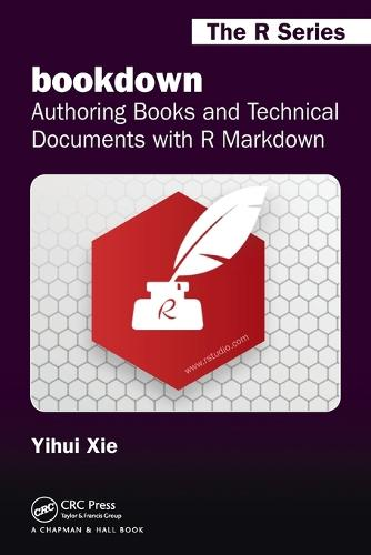 bookdown: Authoring Books and Technical Documents with R Markdown - Chapman & Hall/CRC: The R Series (Paperback)