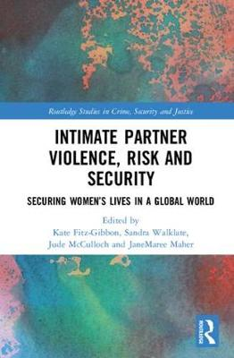 Intimate Partner Violence, Risk and Security: Securing Women's Lives in a Global World - Routledge Studies in Crime, Security and Justice (Hardback)