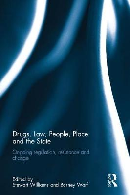 Drugs, Law, People, Place and the State: Ongoing regulation, resistance and change (Hardback)