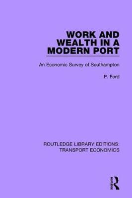 Work and Wealth in a Modern Port: An Economic Survey of Southampton - Routledge Library Editions: Transport Economics 23 (Paperback)