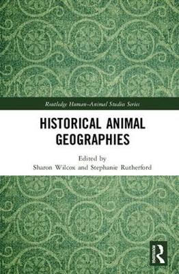 Historical Animal Geographies - Routledge Human-Animal Studies Series (Hardback)