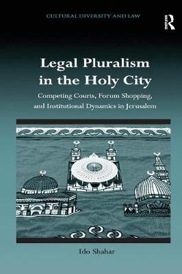 Legal Pluralism in the Holy City: Competing Courts, Forum Shopping, and Institutional Dynamics in Jerusalem (Paperback)