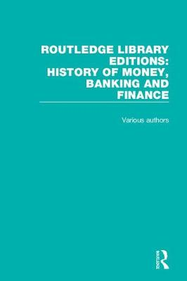 Routledge Library Editions: History of Money, Banking and Finance - Routledge Library Editions: History of Money, Banking and Finance (Hardback)