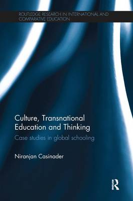 Culture, Transnational Education and Thinking: Case studies in global schooling - Routledge Research in International and Comparative Education (Paperback)