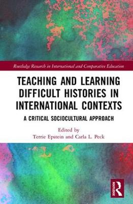 Teaching and Learning Difficult Histories in International Contexts: A Critical Sociocultural Approach - Routledge Research in International and Comparative Education (Hardback)