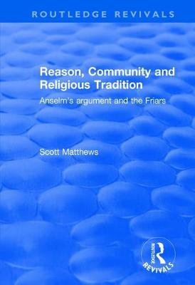 Reason, Community and Religious Tradition: Anselm's Argument and the Friars (Hardback)