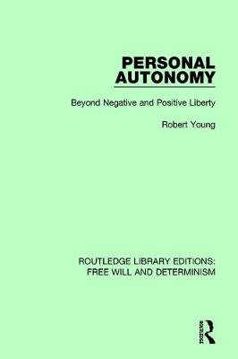 Personal Autonomy: Beyond Negative and Positive Liberty - Routledge Library Editions: Free Will and Determinism 9 (Hardback)