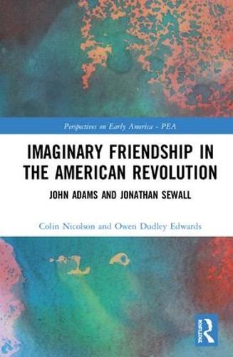 Imaginary Friendship in the American Revolution: John Adams and Jonathan Sewall - Perspectives on Early America (Hardback)