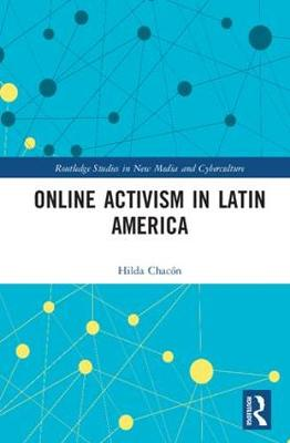 Online Activism in Latin America - Routledge Studies in New Media and Cyberculture (Hardback)