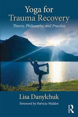 Yoga for Trauma Recovery: Theory, Philosophy, and Practice (Paperback)