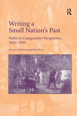 Writing a Small Nation's Past: Wales in Comparative Perspective, 1850-1950 (Paperback)