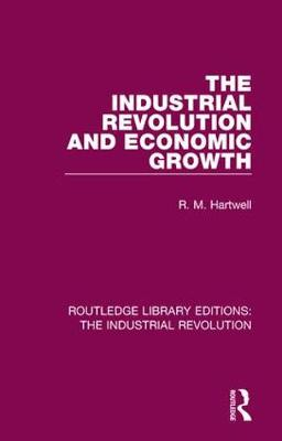 The Industrial Revolution and Economic Growth - Routledge Library Editions: The Industrial Revolution 4 (Hardback)
