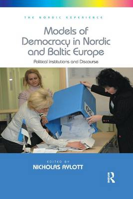 Models of Democracy in Nordic and Baltic Europe: Political Institutions and Discourse (Paperback)