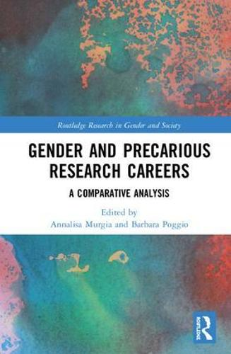 Gender and Precarious Research Careers: A Comparative Analysis - Routledge Research in Gender and Society (Hardback)