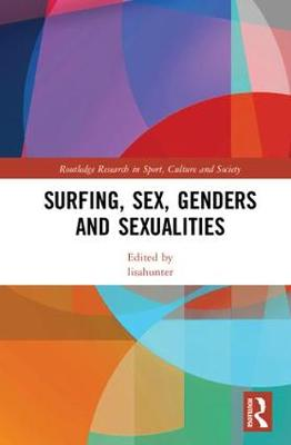 Surfing, Sex, Genders and Sexualities - Routledge Research in Sport, Culture and Society (Hardback)