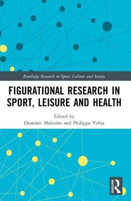 Figurational Research in Sport, Leisure and Health - Routledge Research in Sport, Culture and Society (Hardback)