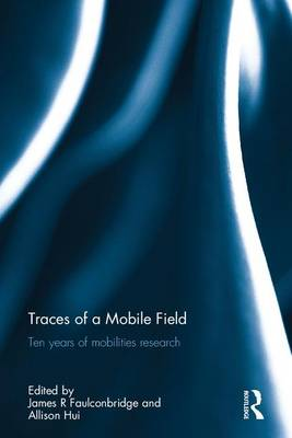 Traces of a Mobile Field: Ten Years of Mobilities Research (Hardback)