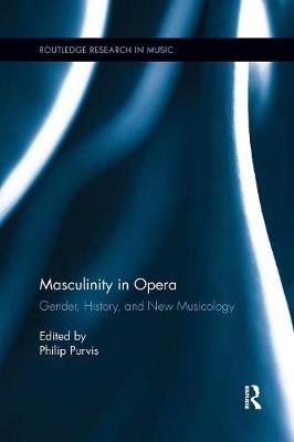 Masculinity in Opera - Routledge Research in Music (Paperback)