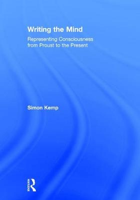 Writing the Mind: Representing Consciousness from Proust to the Present (Hardback)