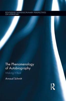 The Phenomenology of Autobiography: Making it Real - Routledge Interdisciplinary Perspectives on Literature (Hardback)