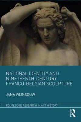 National Identity and Nineteenth-Century Franco-Belgian Sculpture - Routledge Research in Art History (Hardback)