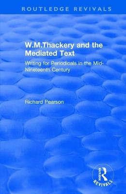 W.M.Thackery and the Mediated Text: Writing for Periodicals in the Mid-Nineteenth Century (Paperback)