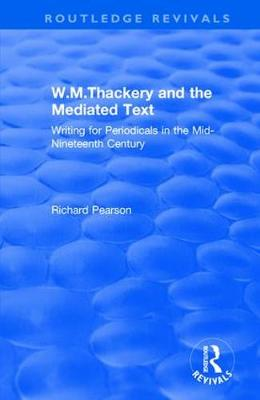 W.M.Thackery and the Mediated Text: Writing for Periodicals in the Mid-Nineteenth Century: Writing for Periodicals in the Mid-Nineteenth Century (Hardback)