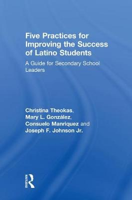 Five Practices for Improving the Success of Latino Students: A Guide for Secondary School Leaders (Hardback)