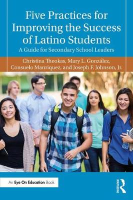Five Practices for Improving the Success of Latino Students: A Guide for Secondary School Leaders (Paperback)